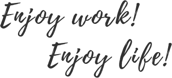 Enjoy work! Enjoy life!
